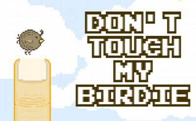 Don't Touch My Birdie